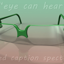 """Eye"" Can Hear : CC Glasses"